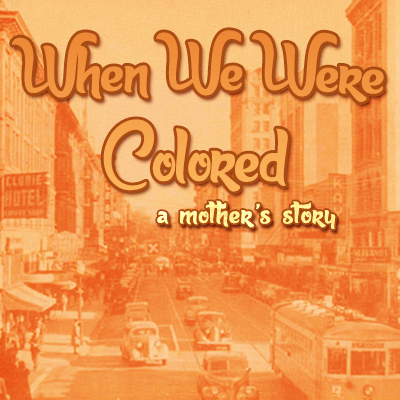 When We Were Colored (A World Premiere Play)