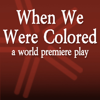 When We Were Colored ( A World Premiere Play)